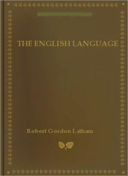 The English Language: A Language Classic By Robert Gordon Latham!
