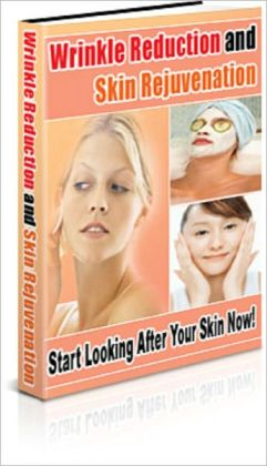 The Wrinkle Reduction And Skin Rejuvenation Secrets: Start Looking After Your Skin Now!