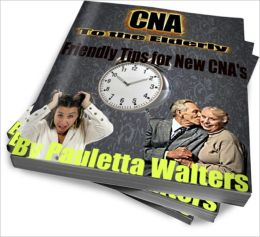 CNA TO the Elderly Friendly Tips for New CNA's