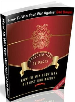 Healthy Tips eBook - How To Win Your War Against Bad Breath - How To Determine If You Have Bad Breath (Personal and Practical Guide eBook)
