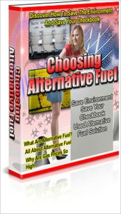 Better for the Environment and Save Money - Choosing Alternative Fuel