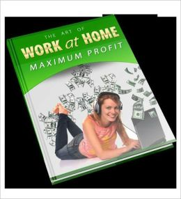 The Art Of Work At Home For Maximum Profits