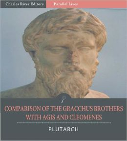 Parallel Lives: Comparison of Tiberius and Caius Gracchus with Agis and Cleomenes (Illustrated)