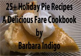 25+ Holiday Pie Recipes - A Delicious Fare Cookbook