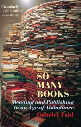 So Many Books: Reading and Publishing in an Age of Abundance
