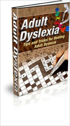 Adult Dyslexia: Tips and Tricks for Beating Adult Dyslexia
