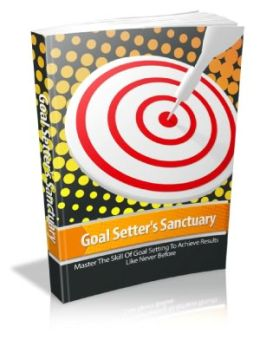 Goal Setters Sanctuary Master These Ultimate Goal Setting Techniques And Watch Your Results Soar Sky High In A Fraction Of The Time!