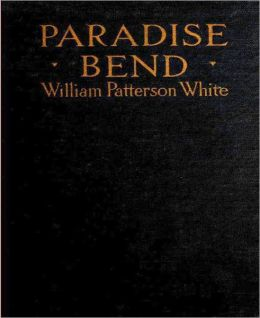 Paradise Bend: A Western Classic By William Patterson White!