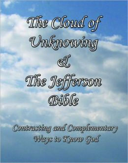 The Cloud of Unknowing and the Jefferson Bible: Contrasting and Complementary Ways to Know God