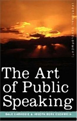 The Art of Public Speaking. - Dale Carnegie (Self Help Classics Book #4)