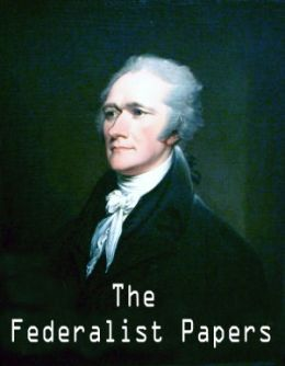The Federalist Papers. - Alexander Hamilton, John Jay, and James Madison (Self Help Classics Book #5)