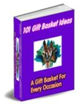 Simple and Easy Gift Basket Creation - 101 Gift Basket Ideas - For Every One On Your List