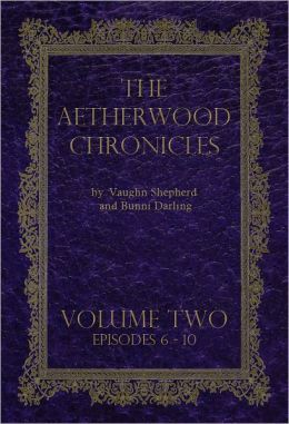 The Aetherwood Chronicles: Volume II
