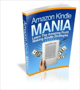 Amazon Kindle Mania The Secrets To Make Huge Bucks Selling eBooks at Amazon Kindle!