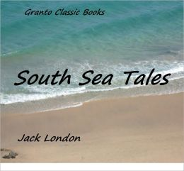 South Sea Tales by Jack London ( Original Version)