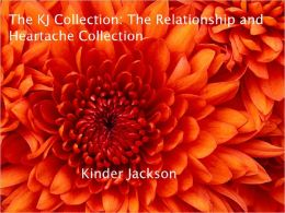 The KJ Collection: The Relationship and Heartache Collection