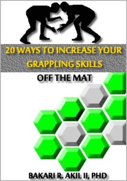 20 Ways to Improve your Grappling Skills off the Mats - (Brazilian Jiu-jitsu, Submission Wrestling & Other Grappling Sports)