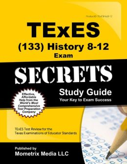 TExES History 8-12 (133) Secrets Study Guide: TExES Test Review for the Texas Examinations of Educator Standards