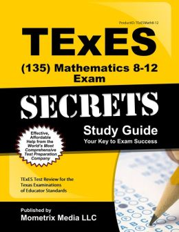 TExES (135) Mathematics 8-12 Exam Secrets Study Guide: TExES Test Review for the Texas Examinations of Educator Standards