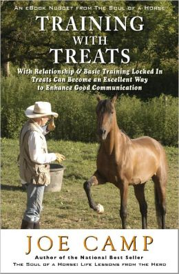 TRAINING WITH TREATS - With Relationship & Basic Training Locked In Treats Can Become an Excellent Way to Enhance Good Communication: Another eBook Nugget from The Soul of a Horse