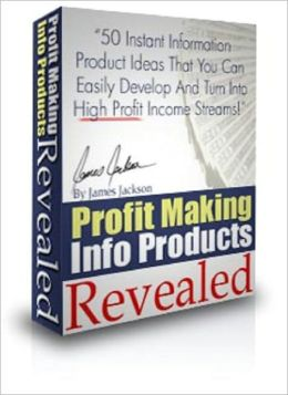 Profit Making Info Products Revealed: 50 Niche Information Ideas You Can Easily Develop and Turn Into High Profit Income Streams!