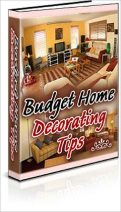 Budget Home Decorating Tips: A Guide on Decorating Your Home on a Budget!