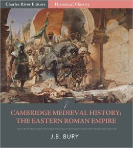 Cambridge Medieval History:The Eastern Roman Empire