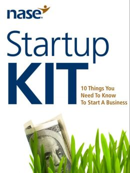 NASE Startup Kit: 10 Things You Need To Know To Start A Business
