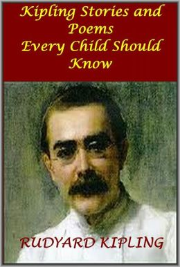 Kipling Stories and Poems Every Child Should Know ( Illustrated with active TOC)