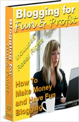 Blogging For Fun & Profit: How To Make Money and Have Fun Blogging!