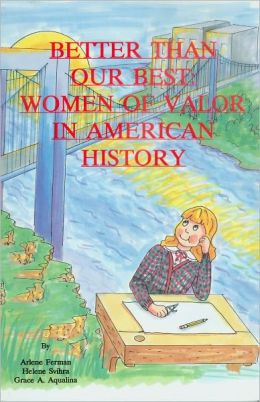 Better Than Our best: Women of Valor in American History