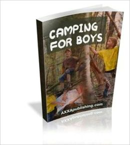Simple And Step-By-Step Techniques To Help Boys Become Strong Men Through Camping - Camping For Boys