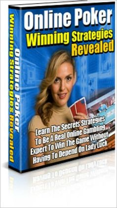 Online Poker Winning Strategy Revealed - Learn the Secrets Strategies to be a Real Online Gambling Expert to Win the Game Without Having To Depend on Lady Luck