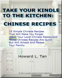 Take Your Kindle To The Kitchen: Chinese Recipes; 25 Simple Chinese Recipes That Will Make You Forget About Your Local Chinese Restaurant . These Chinese Recipes Are Quick But Will Amaze And Please Your Family.
