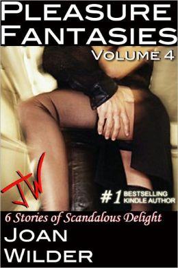 Pleasure Fantasies: Volume 4 (Six Stories of Scandalous Delight)