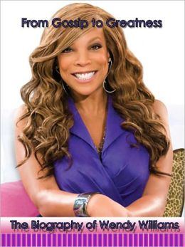 From Gossip to Greatness: The Biography of Wendy Williams