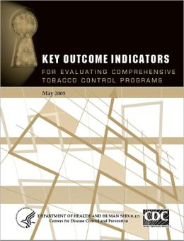 Key Outcome Indicators: For Evaluating Comprehensive Tobacco Control Programs