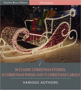 The Essential Christmas Collection: 30 Classic Christmas Stories, 25 Christmas Poems, and 75 Christmas Carols (Illustrated)