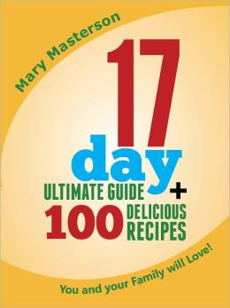 The 17 Day Diet Guide +100 Delicious Recipes You And Your Family Will Love! (*Special Edition*)