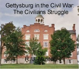 Gettysburg in the Civil War: The Civilians Struggle