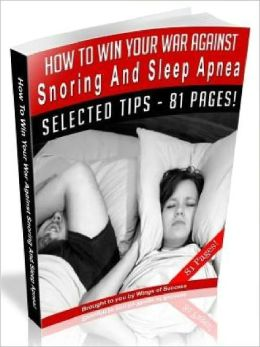 How To Win Your War Against Snoring And Sleep Apnea (Ultimate Collection)
