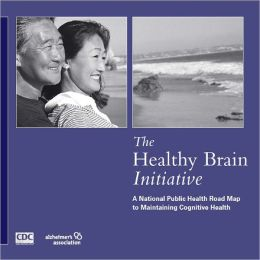The Healthy Brain Initiative: A National Public Health Road Map to Maintaining Cognitive Health