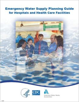 Emergency Water Supply Planning Guide for Hospitals and Health Care Facilities