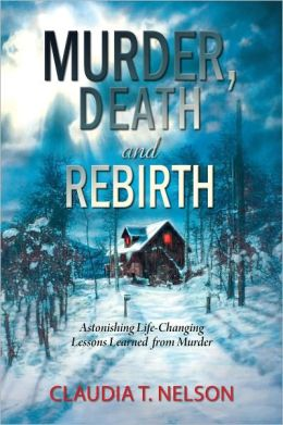 Murder, Death and Rebirth: Astonishing Lessons Learned from Murder
