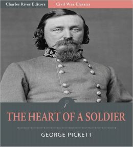 The Heart of a Soldier, as Revealed in the Intimate Letters of General George E. Pickett C.S.A. (Illustrated)