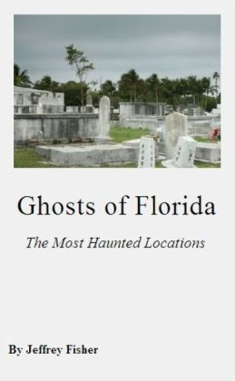 Ghosts of Florida: The Most Haunted Locations