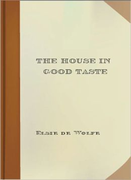 The House In Good Taste: An Art Classic By Elsie De Wolfe!