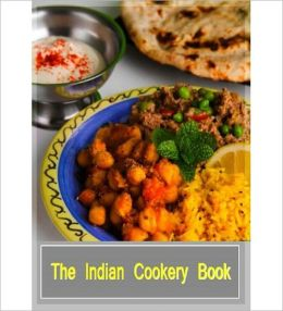 The Indian Cookery Book: A Cooking Classic By Anonymous!
