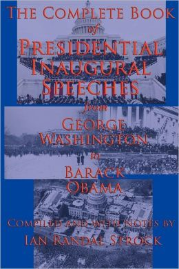 The Complete Book of Presidential Inaugural Speeches: from George Washington to Barack Obama