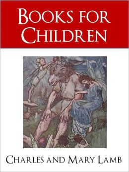 THE BEST STORIES FOR CHILDREN (Worldwide Bestseller Nook Edition) BY CHARLES AND MARY LAMB [Bestselling Authors of Tales from Shakespeare and Tale of Ulysses] COMPLETE & UNABRIDGED (Best Loved Children's Books of All Time) Nook NOOKBook Exclusive Edition